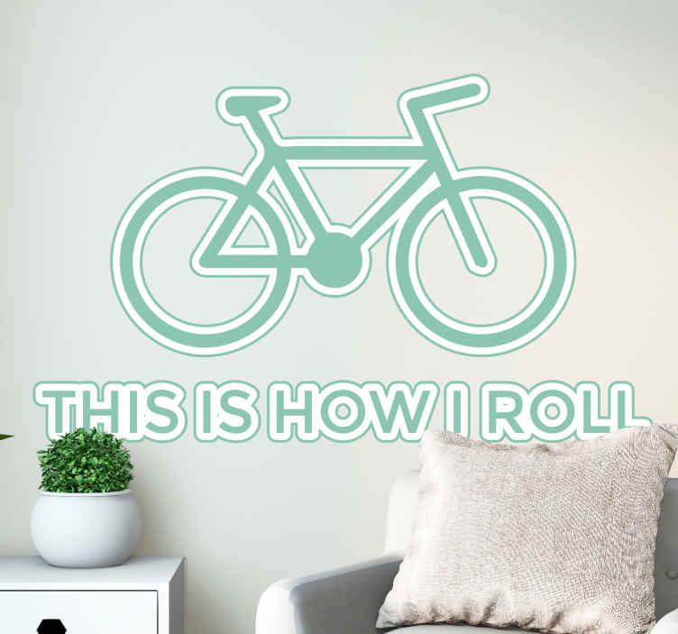 "TenStickers. This is How I Roll Decorative Cycling Sticker. This decorative wall sticker is absolutely ideal for all budding cyclists out there! Featuring the text ""This is how I roll"" and a simple outline"