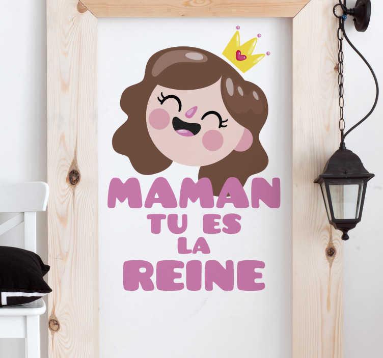 """TenStickers. Sticker texte maman tu es la reine. Montrez votre amour pour votre mère pour la fête des mères ou autre avec ce sticker d'une petite fille et de la phrase """"maman tu es la reine."""""""