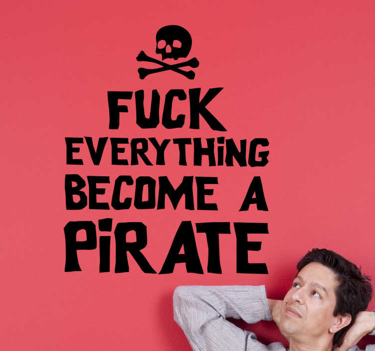 TenStickers. Tekst sticker become a pirate. Tekst sticker met de tekst ¨Fuck everything become a pirate¨ met hierboven een doodshoofd met botten.