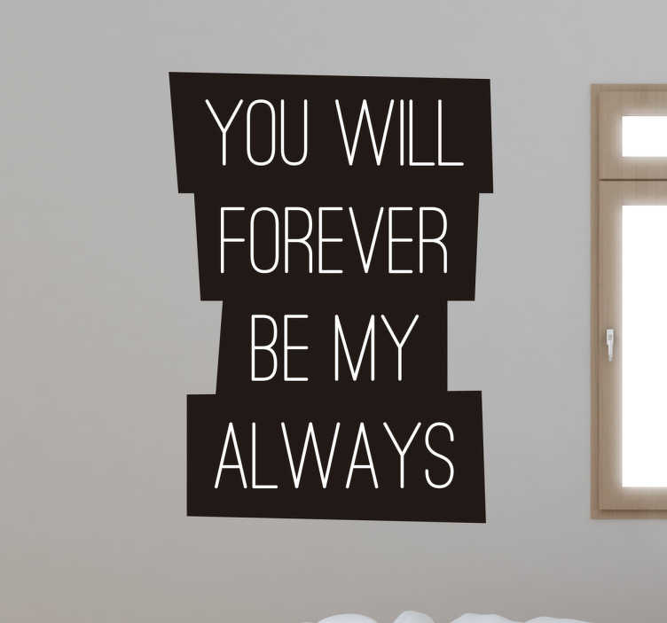 "TenStickers. Scritta adesiva Forever My Always. Adesivo murale con romantica scritta in inglese che recita ""You will be forever my always"", ""Sarai per sempre il mio SEMPRE""."