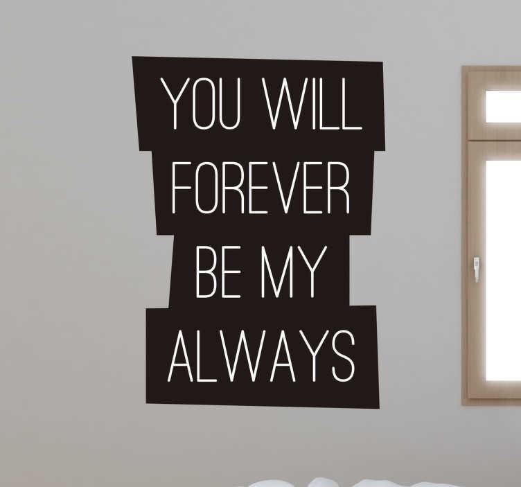 TenStickers. Naklejka You will Forever. Romantyczna naklejka na ścianę przedstawiająca napis w języku angielskim 'You will forever be my always'.