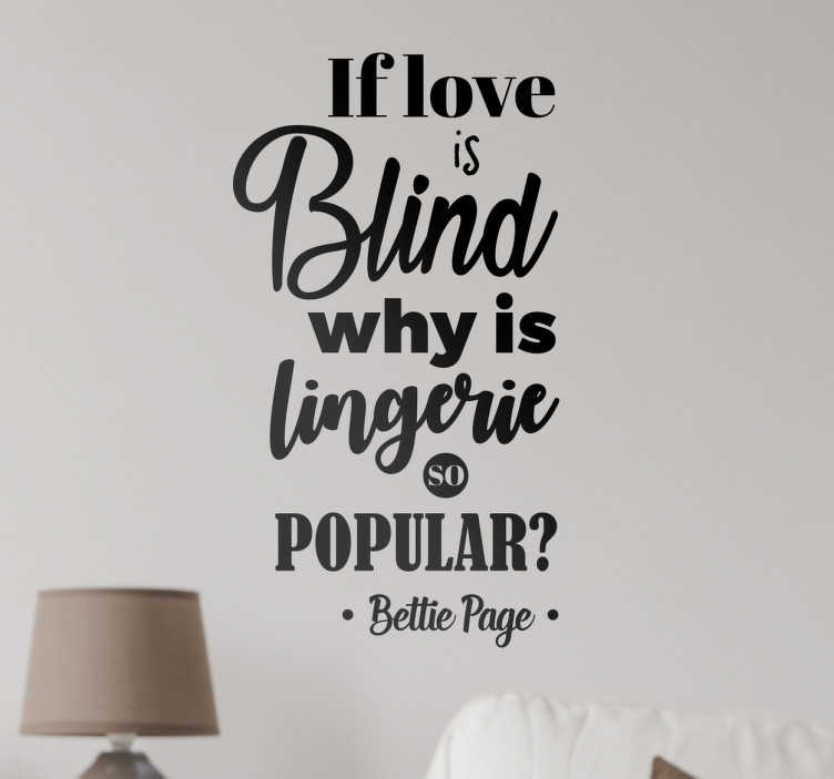 TenStickers. Sticker tekst citaat Bettie Page. Tekst Sticker met een citaat van Bettie Page ¨If love is blind why is lingerie so popular¨.