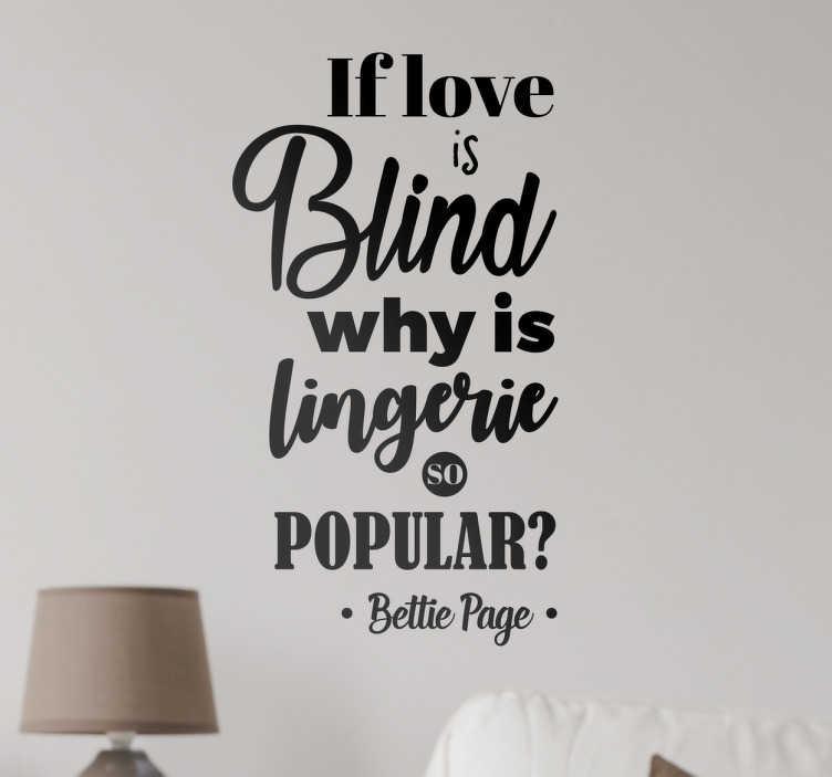 TenStickers. Sticker citation Bettie Page. Sticker au design original d'une célèbre citation de la mannequin américaine Bettie Page «If love is blind why is lingerie so popular?»