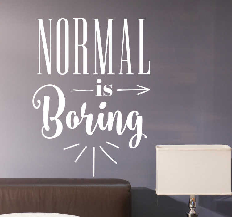 "TenStickers. Normal Is Boring Wall Sticker. Text Sticker. The wall sticker consists of the message ""Normal is boring"" with sun rays beaming out of the word ""boring!"""