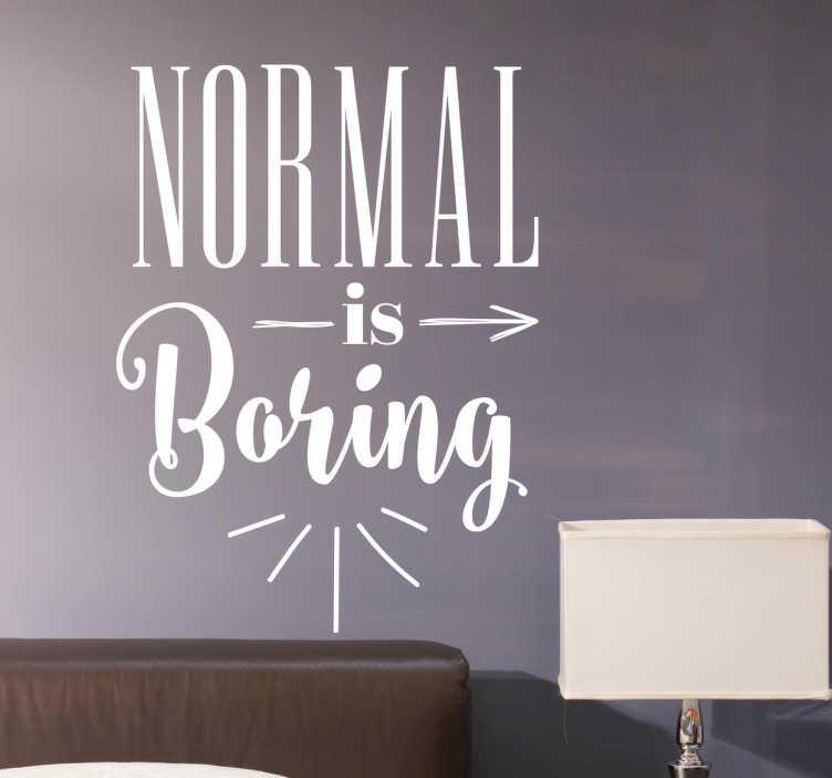 TenStickers. Sticker tekst Normal is boring. Tekst Sticker bedrukt met de woorden ¨Normal is boring¨, met elk woord anders bedrukt om de zin wat extra kracht bij te zetten.