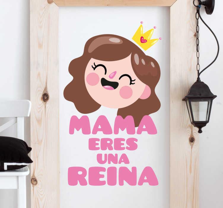 """TenVinilo. Vinilo decorativo reina madre. Vinilo dibujo con una simpática ilustración y el texto """"Mamá eres una reina""""."""