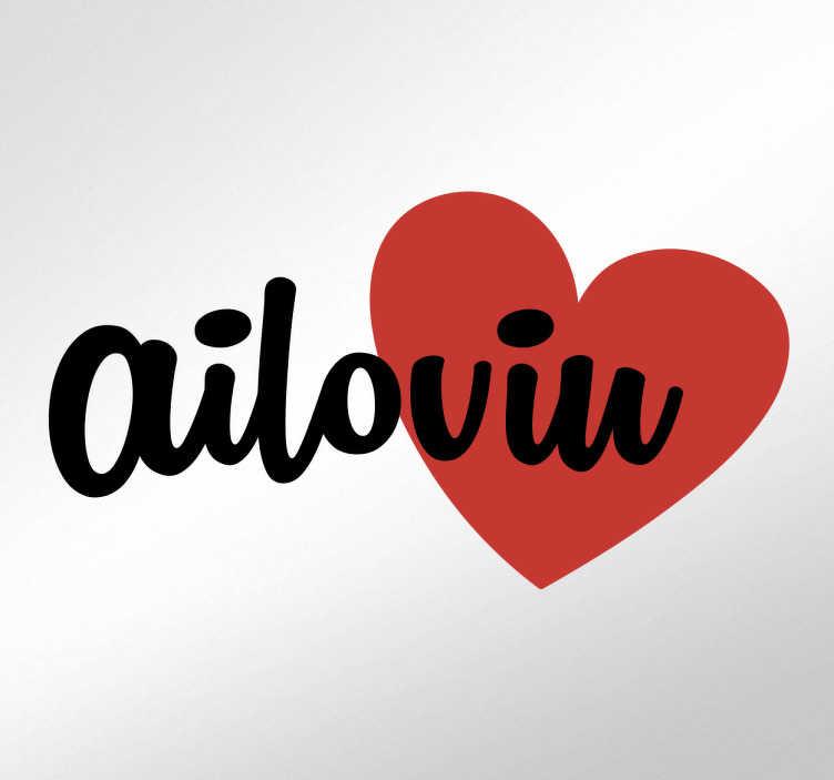 """TenVinilo. Vinilos te quiero ailoviu. Pegatinas divertidas y amorosas con una traslación fonética de la frase en inglés """"I love you"""" acompañada de un corazón."""