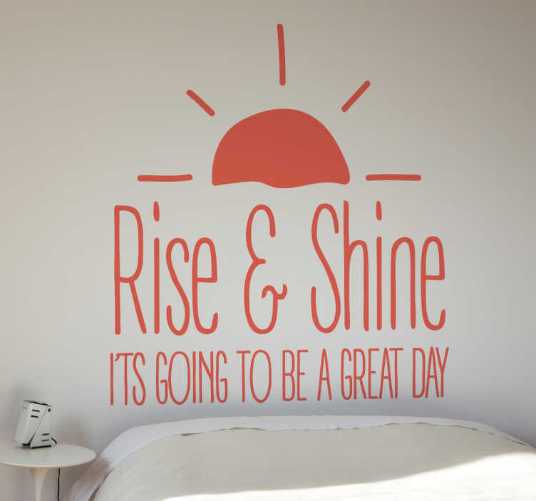 "TenStickers. sticker Rise & Shine. Deze muursticker met de tekst ""Rise & shine, it's going to be a great day"" is ideaal voor het decoreren van de slaapkamer. Eenvoudig aan te brengen."