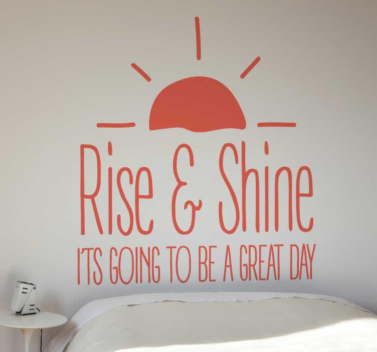 TenStickers. Vinil autocolante Rise & Shine. Vinil autocolante Rise & Shine. Renova o teu quarto com este incentivante vinil autocolante de qualidade e por um preço atrativo.