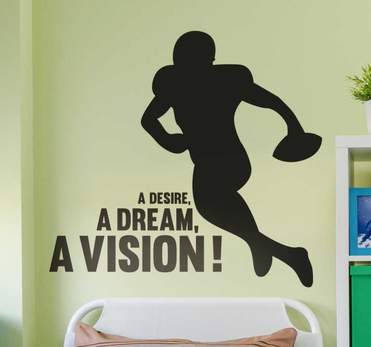 TenStickers. Wall sticker american football. This wall sticker is perfect for anybody who is fan of this great American sport. It has the text ´A desire, a dream, a vision´