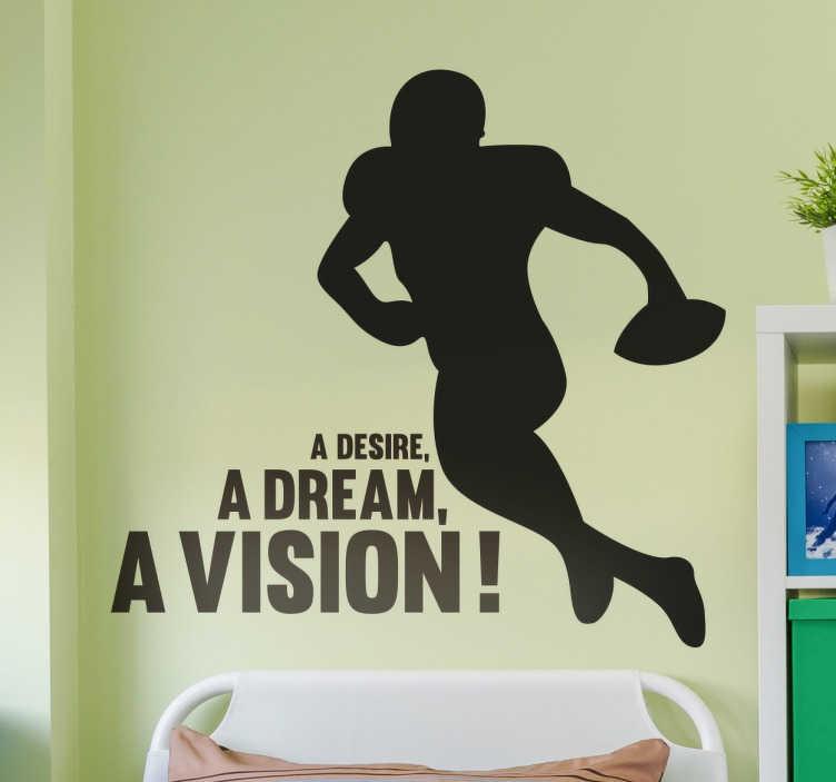 """TenVinilo. Vinilo fútbol americano a vision. Vinilos Deporte con la ilustración de un jugador de fútbol americano y la frase """"A desire, a dream, a vision!"""" (Un deseo, un sueño, ¡una visión!""""."""