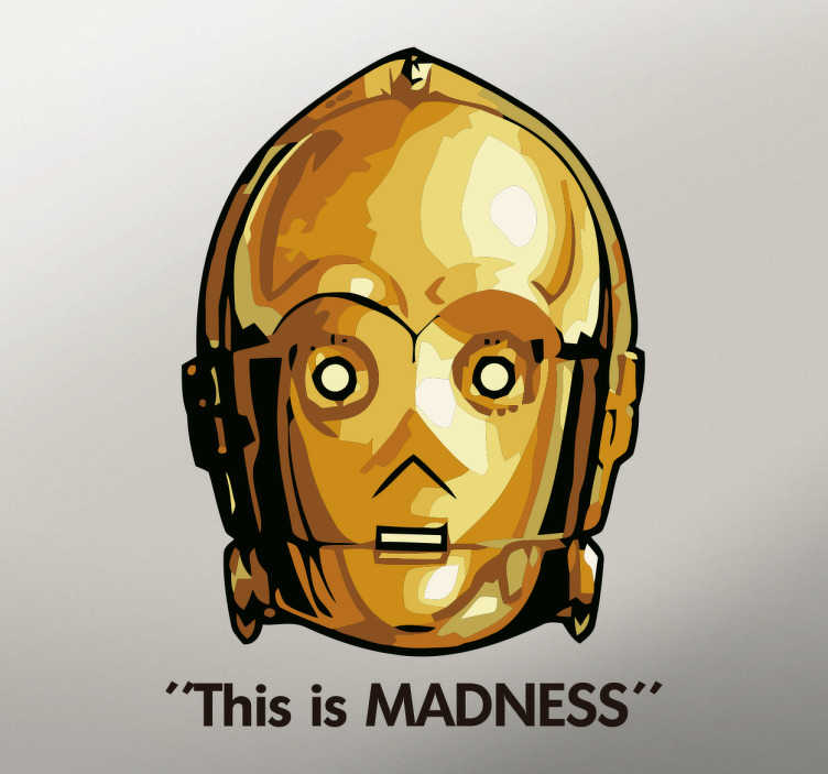 TenStickers. Sticker Star Wars C3PO this is madness. Sticker met een bekend karkater uit Star Wars: C3PO, met een van zijn bekende uitspraken: This is madness.