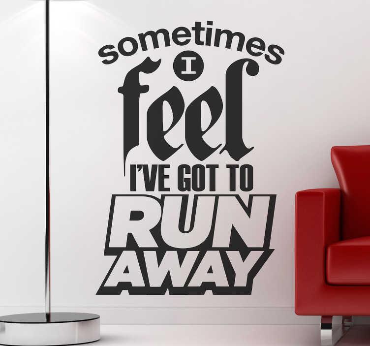 TenStickers. Naklejka Tainted Love piosenka cytat. Naklejka dekoracyjna prezentująca cytat z piosenki 'Tainted Love' 'Sometimes I feel I've got to Run Away'.