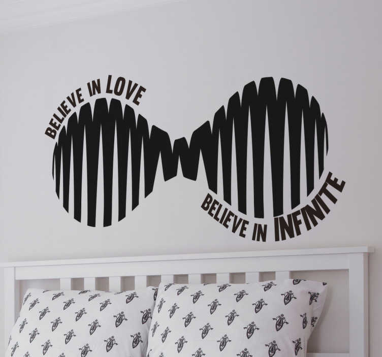 TenStickers. Sticker symbole infini texte. Sticker au design original du symbole infini dont chaque extrémité comporte une phrase en anglais « Believe In Love» , « Believe in Infinite».