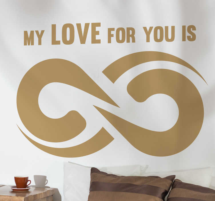 TenStickers. Sticker my love for you infinite. Sticker original avec le signe infini et le texte 'my love for you is' (mon amour pour toi est infini).