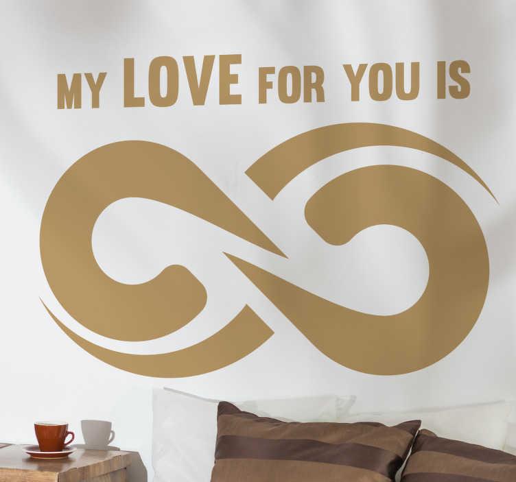 """TenVinilo. Vinilo símbolo infinito my love. Vinilos románticos en los que aparece dibujado un símbolo de infinito y encima del mismo el texto en inglés """"my love for you is""""."""