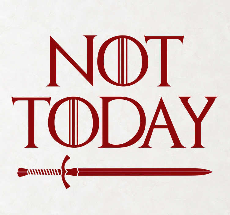 "TenStickers. Sticker Game of Thrones ""Not Today"". Muursticker gebasseerd op de hit serie Game of Thrones dat een zwaard en de tekst ""Not today"" afbeeldt. Express verzending 24/48u."