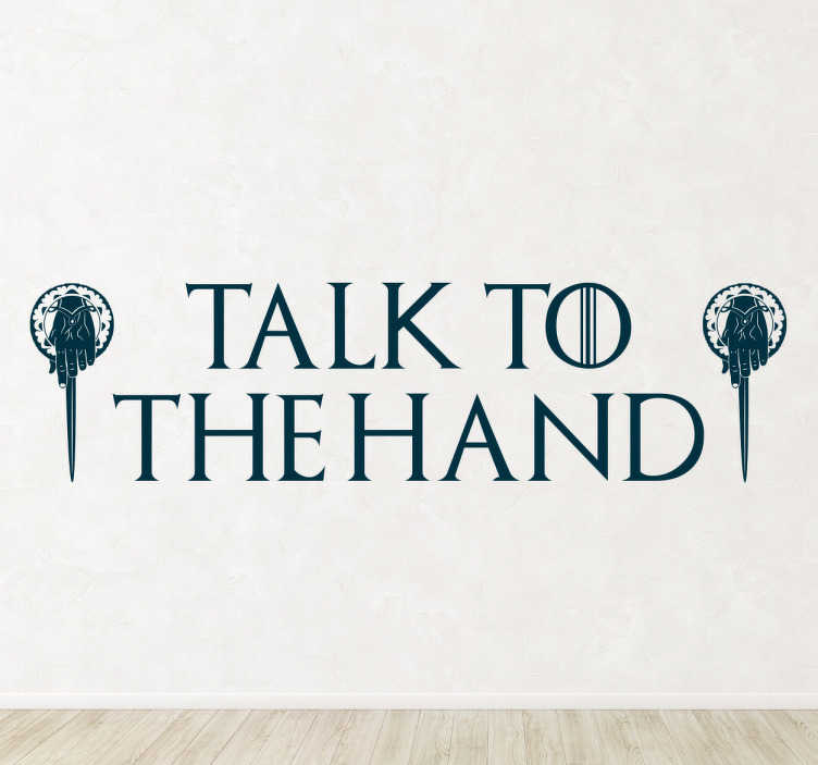 TenStickers. Sticker Game of Thrones talk to the hand. Deze sticker is nieuw in onze collectie over The Game of Thrones, en is voor iedereen die de serie weleens heeft bekeken.