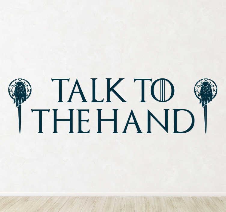 """TenVinilo. Vinilo Juego de Tronos talk to he hand. Vinilos de frases con un texto en inglés que traducido significa """"Háblale a la Mano"""" junto a la ilustración de dos broches."""