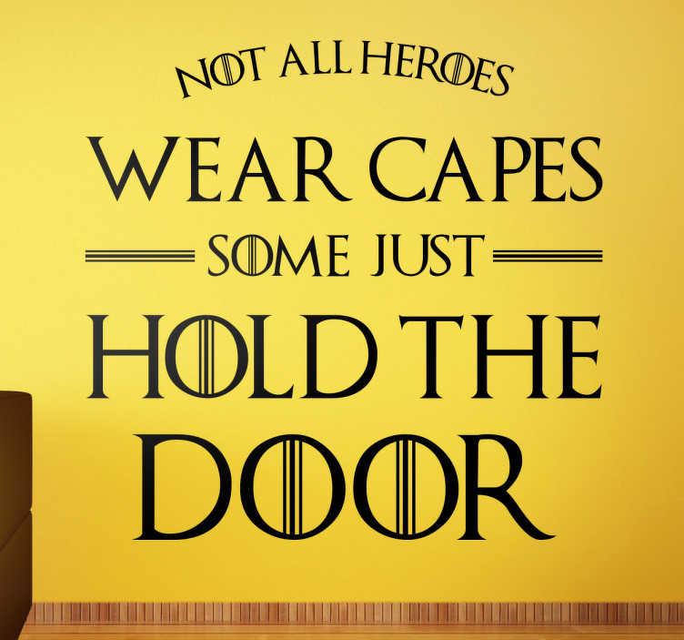 """TenStickers. Naklejka Gra o Tron - Bohaterstwo. Naklejka na ścianę z motywem z serialu """"Gra o Tron"""", Nie każdy bohater nosi pelerynę, niektórzy po prostu trzymają drzwi."""