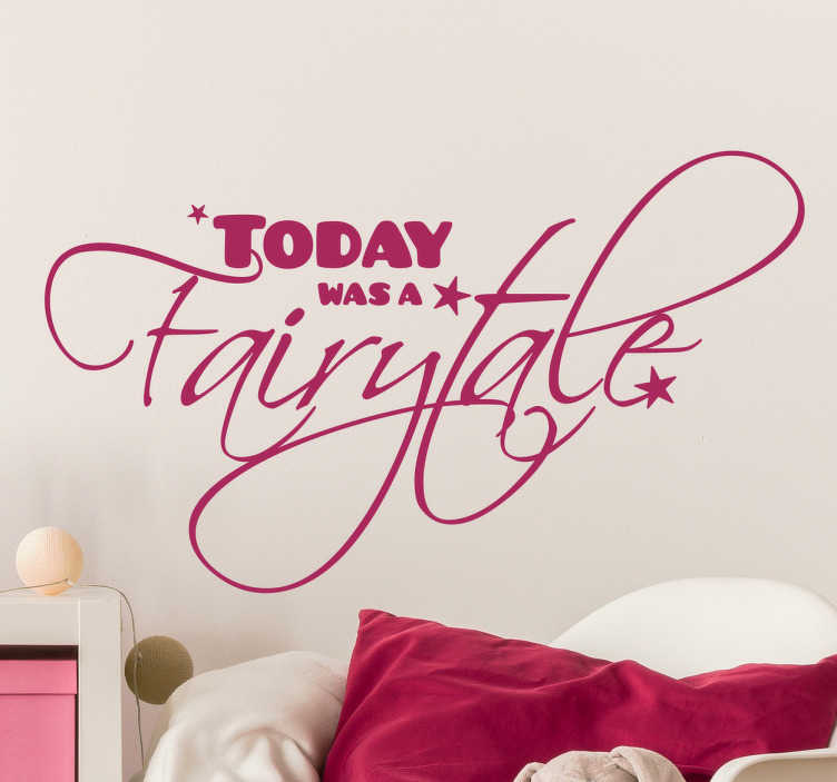 TenStickers. Wanddecoratie vandaag was een sprookje. Deze sticker heeft mooie decoratieve letters die de Engelse tekst ´today was a fairytale´spelt, perfect voor de slaapkamer!
