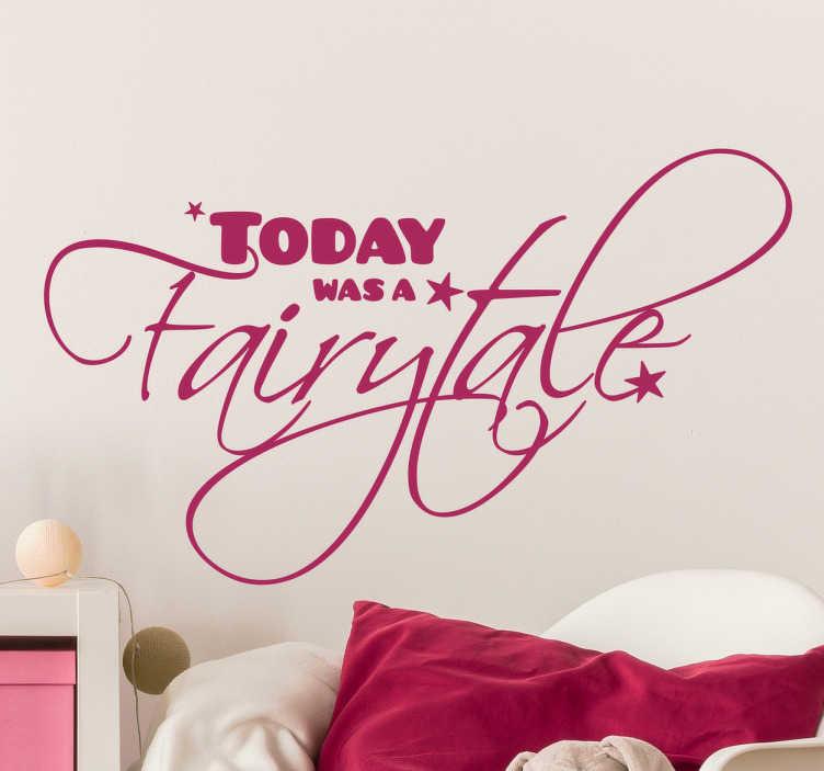 TenStickers. Wanddecoratie vandaag was een sprookje. Deze sticker heeft mooie decoratieve letters die de Engelse tekst ´today was a fairytale´spelt, perfect voor de slaapkamer!