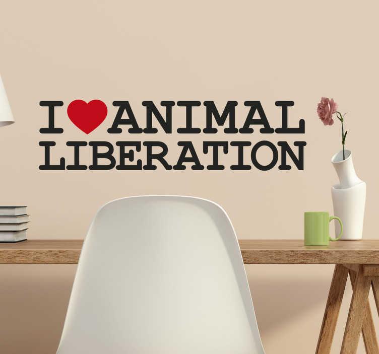 TenStickers. Muursticker animal liberation. Deze muursticker heeft de klassieke lettertypes van de I love ... reeks. De tekst op deze sticker is ´I love animal liberation´