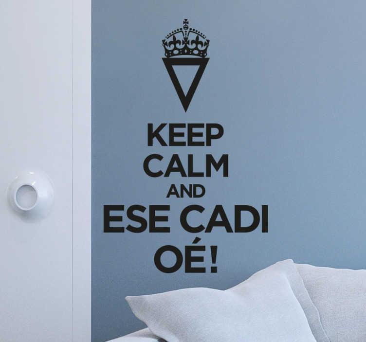 """TenVinilo. Vinilo keep calm esecadioé. Vinilo mural del típico """"keep calm"""" acompañado del popular cántico gaditano con el que animar a uno de los históricos del fútbol español."""