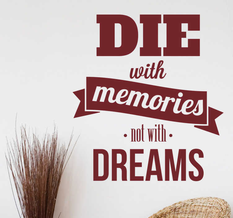 TenStickers. Die With Memories Quote Sticker. This motivational quote decal is perfect for inspiring visitors to your home to life their lives to the absolute fullest!