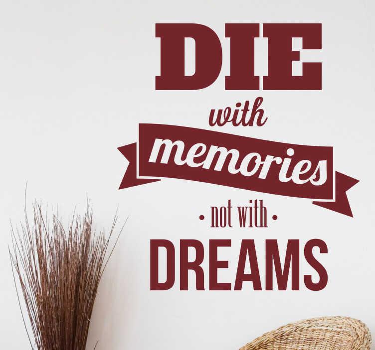 TenStickers. Sticker texte die with memories. Sticker texte avec la citation 'die with memories not with dreams' qui signifie 'mourez avec des souvenirs pas avec des rêves'.