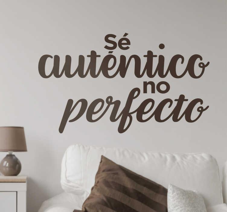 """TenVinilo. Vinilo decorativo sé auténtico. Vinilos de frases con una sentencia que resume tu filosofía de vida: """"Sé auténtico, no perfecto""""."""