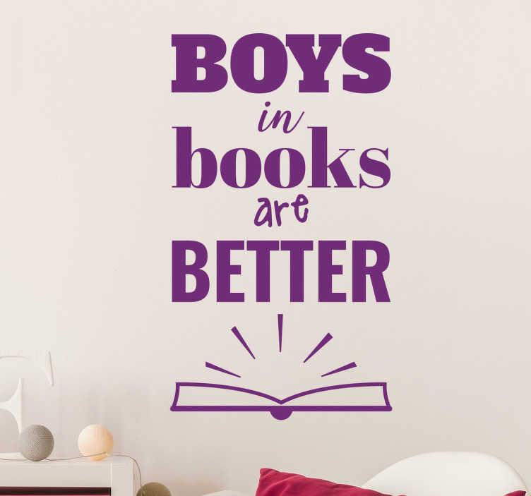 """TenStickers. Wandtattoo Boy in Books. Charmantes Wandtattoo mit dem Spruch """"Boy in books are better"""" für jedes Bücher liebende Mädchen, welches noch auf den Traumprinzen wartet."""