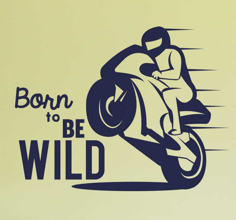 "TenStickers. Born to be Wild motorbike sticker. Are you getting wild when riding your motorbike? Then the vehicule sticker ""Born to Be Wild"" is perfect for you and your motorbike. Allow yourself to enjoy the road."