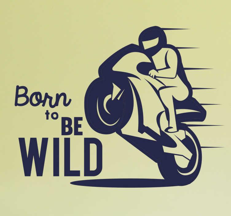 """Tenstickers. Född för att vara vild bildekal. Blir du vild när du rider på din motorcykel? Då är fordonstickan """"född att vara vild"""" perfekt för dig och din motorcykel. Låt dig njuta av vägen."""