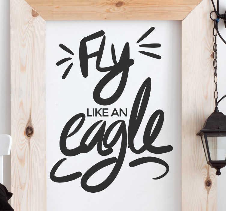 TenVinilo. Vinilo decorativo lettering fly like an eagle. Vinilos pared originales con texto caligráfico de frases cortas en inglés positivas y motivadoras: Vuela como un águila.