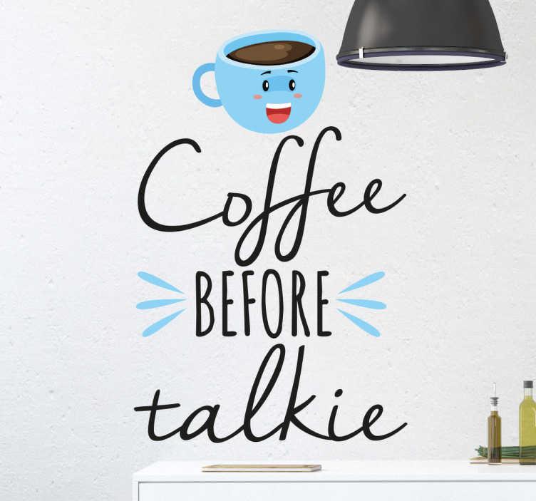TenStickers. Sticker coffee talkie. Sticker original représentant une tasse de café et le texte 'Coffee before talkie' qui signifie 'du café avant de parler'.