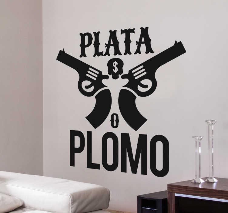 """TenStickers. Muursticker Plata o Plomo. Sticker van een van de bekende quotes uit de hit serie Narcos """"Plata o Plomo!?"""". Verkrijgbaar in verschillende kleuren en maten. Eenvoudig aan te brengen."""