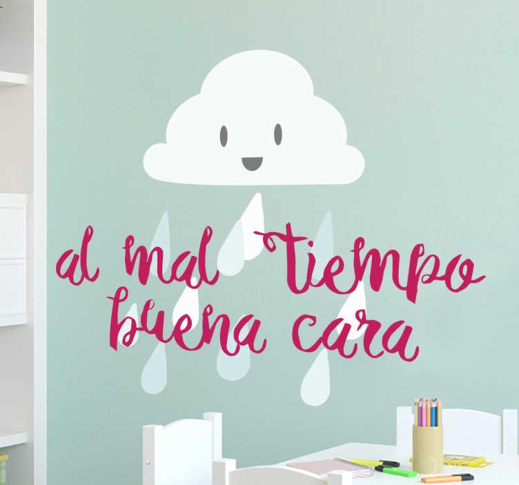 """TenVinilo. Vinilo frases para sonreír al mal tiempo. Supera el estrés diario con este vinilo texto con el refrán """"Al mal tiempo buena cara"""" junto a una nube de lluvia simpática y sonriente."""