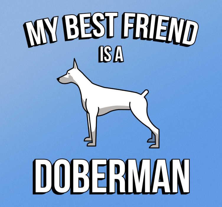 """TenVinilo. Vinilos de perro doberman blanco best friend. Vinilo doberman que muestra la frase """"my best friend is a doberman"""" con la ilustración este fiero perro y el texto en una moderna tipografía."""