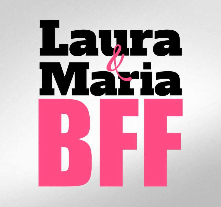 TenStickers. Naamsticker BestFF. Deze sticker is voor de beste vrienden onder ons! De sticker zal jou naam hebben en daarnaast een andere naam, daarbij hebben ze de tekst BFF.