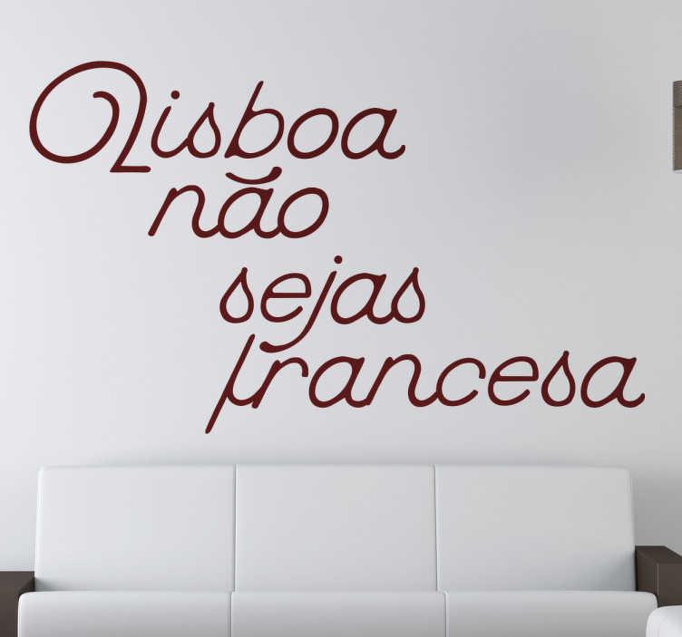 TenStickers. Autocolante canção Lisboa não sejas francesa. Vinil Lisboa não sejas Francesa. Decora a tua sala com este vinil autocolante de excelente qualidade por um preço apelativo.