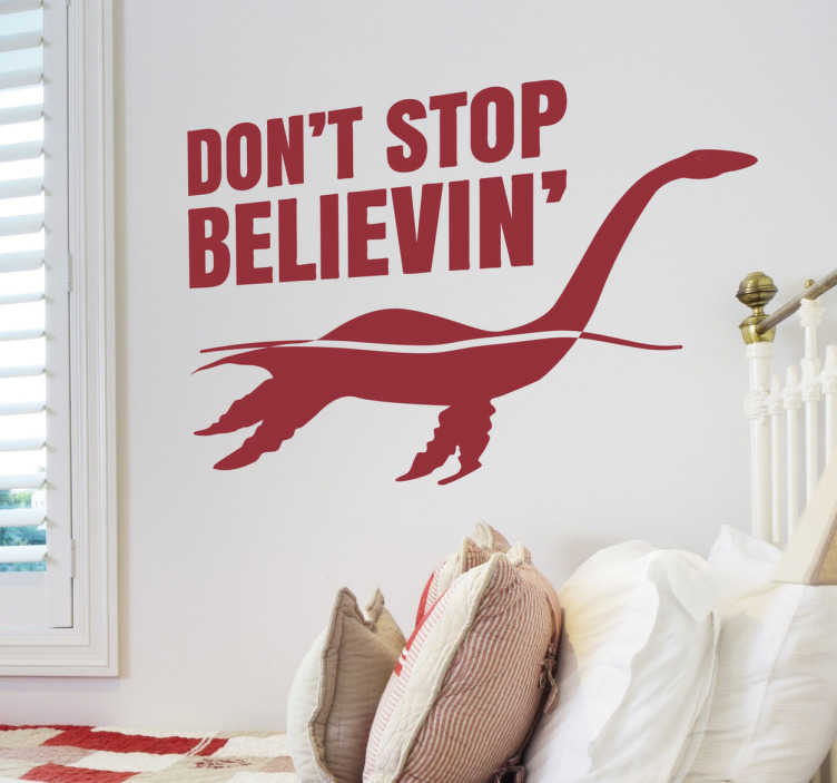 "TenStickers. Nessie Wall Sticker ""Don´t Stop Believin"". Buy Scotland´s Loch Ness Monster sticker for your home. This Scottish wall sticker brings the sighting of ""Nessie"" to your home to motivate you!"
