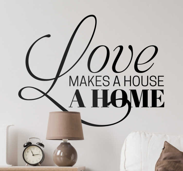 TenStickers. Love Makes a House Wall Sticker. If you believe that love is the difference between a house and a home, then this decorative wall sticker is the perfect addition