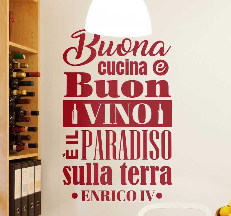 """TenStickers. Adesivo cucina e vino. Adesivo con il testo """"Buona cucina e buon vino, è il paradiso sulla terra"""" detta da Enrico IV. Disponibile in più di 50 colori."""