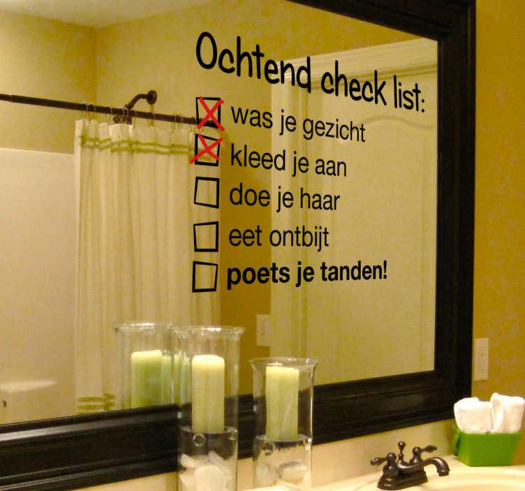 TenStickers. Sticker spiegel checklist. Ben je er niet echt bij in de ochtend wil je hoofd niet meewerken? Hiervoor hebben wij een leuke checklist gemaakt.