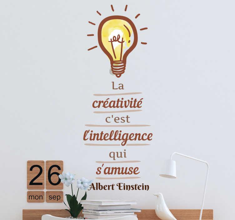 "TenStickers. Sticker Citation Albert Einstein. Sticker d'une célèbre citation du grand physicien théoricien allemand Albert Einstein "" La créativité c'est l'intelligence qui s'amuse""."