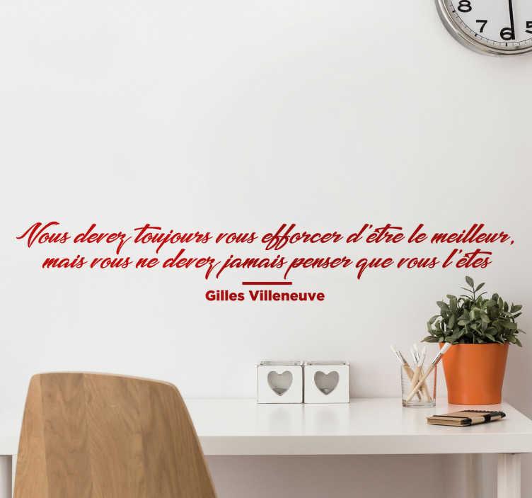TenStickers. Sticker citation Gilles Villeneuve. Sticker d'une citation du célèbre pilote canadien de Formule 1 Gilles Villeneuve idéal pour montrer votre état d'esprit lorsque vous faites du sport.