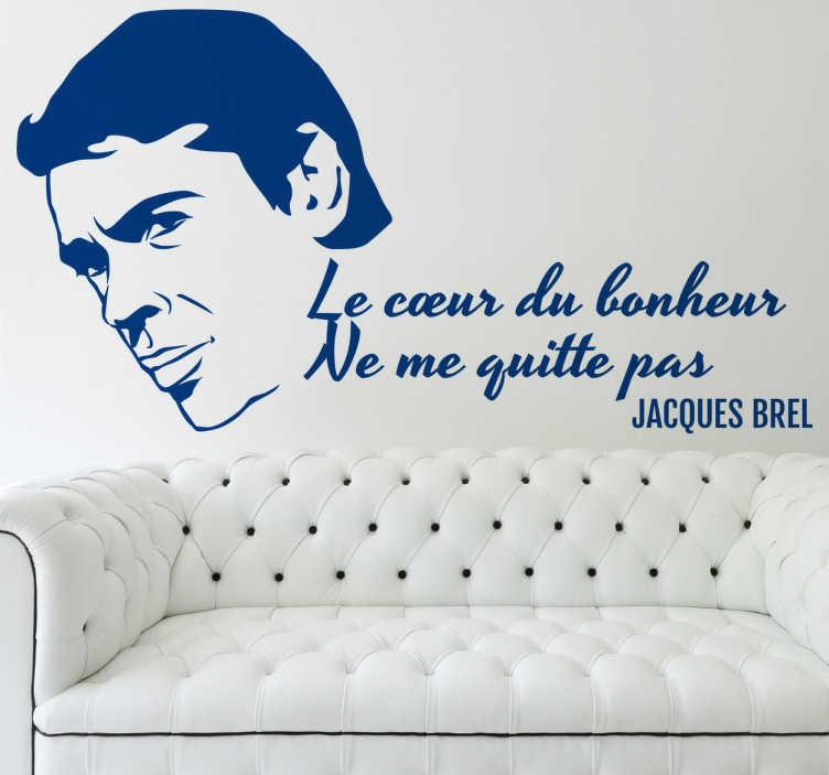 TenStickers. Sticker Jacques Brel Ne me quitte pas. Fans de Jacques Brel et de sa célèbre chanson «Ne me quitte pas»? Vous allez adorer ce sticker de la tete du chanteur avec la parole de sa musique.