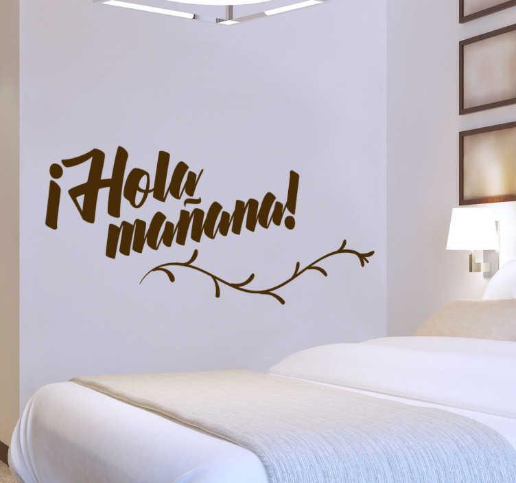 TenVinilo. Vinilo decorativo hola mañana. Vinilos de texto con diseño original, disponibles en el tamaño y color que necesites, ideales para decorar espacios comunes del hogar o tu dormitorio.