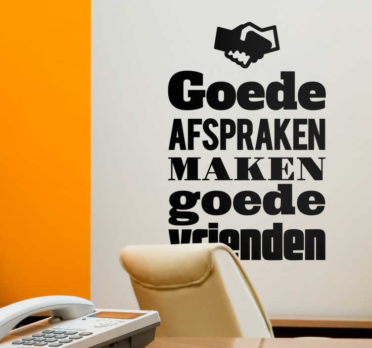"""TenStickers. Muursticker goede afspraken. Decoreer uw woning of kantoor met deze muursticker met tekst """"Goede afspraken maken goede vrienden"""". Kleur en afmetingen aanpasbaar. Dagelijkse kortingen."""